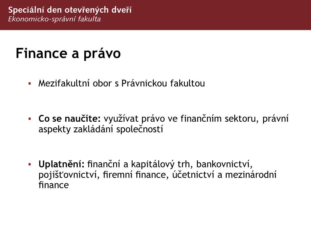 Finance a právo  Mezifakultní obor s Právnickou fakultou  Co se naučíte: využívat právo ve finančním sektoru, právní aspekty zakládání společností 