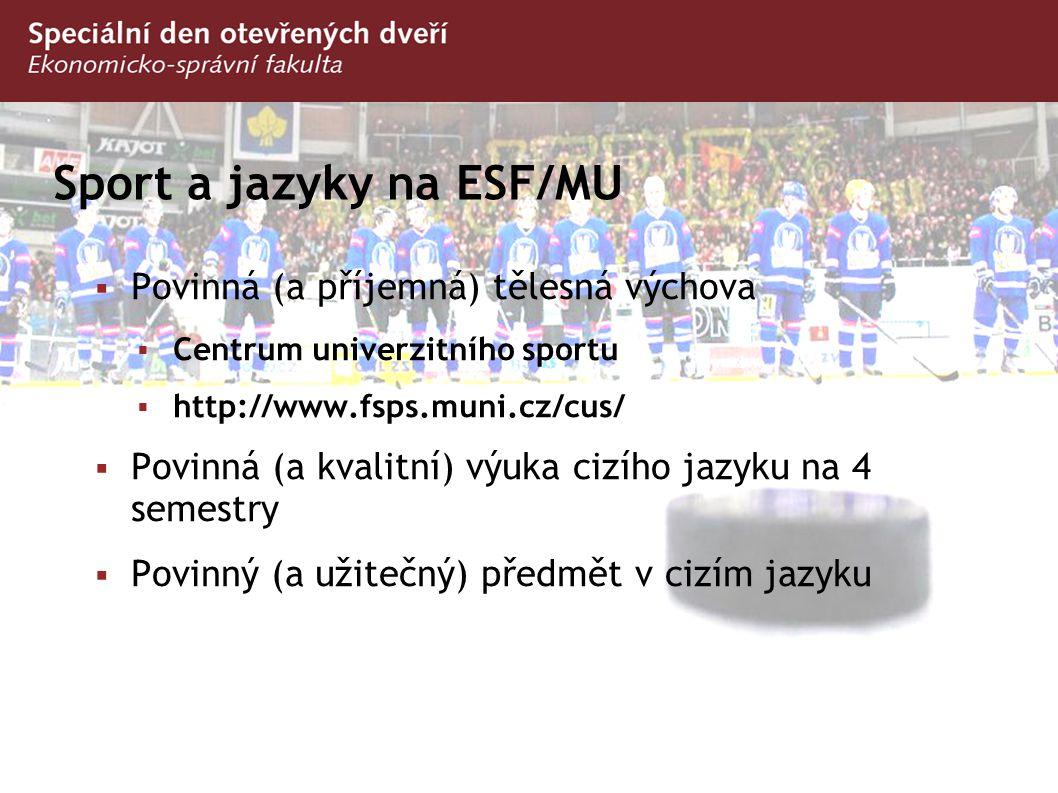 Sport a jazyky na ESF/MU  Povinná (a příjemná) tělesná výchova  Centrum univerzitního sportu  http://www.fsps.muni.cz/cus/  Povinná (a kvalitní) v