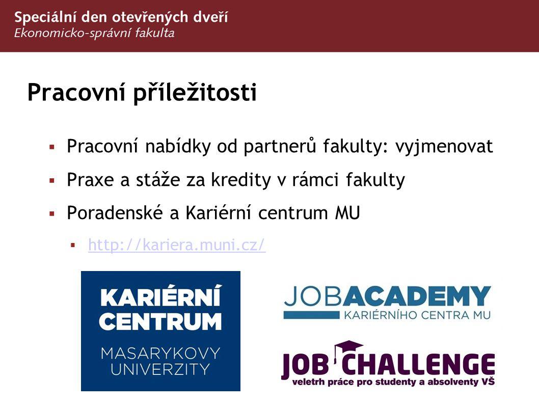 Pracovní příležitosti  Pracovní nabídky od partnerů fakulty: vyjmenovat  Praxe a stáže za kredity v rámci fakulty  Poradenské a Kariérní centrum MU