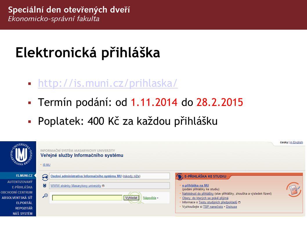 Elektronická přihláška  http://is.muni.cz/prihlaska/ http://is.muni.cz/prihlaska/  Termín podání: od 1.11.2014 do 28.2.2015  Poplatek: 400 Kč za ka
