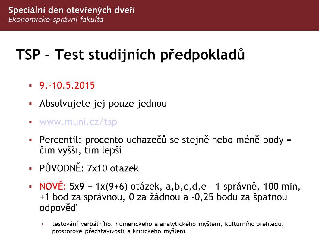 TSP – Test studijních předpokladů  9.-10.5.2015  Absolvujete jej pouze jednou  www.muni.cz/tsp www.muni.cz/tsp  Percentil: procento uchazečů se st