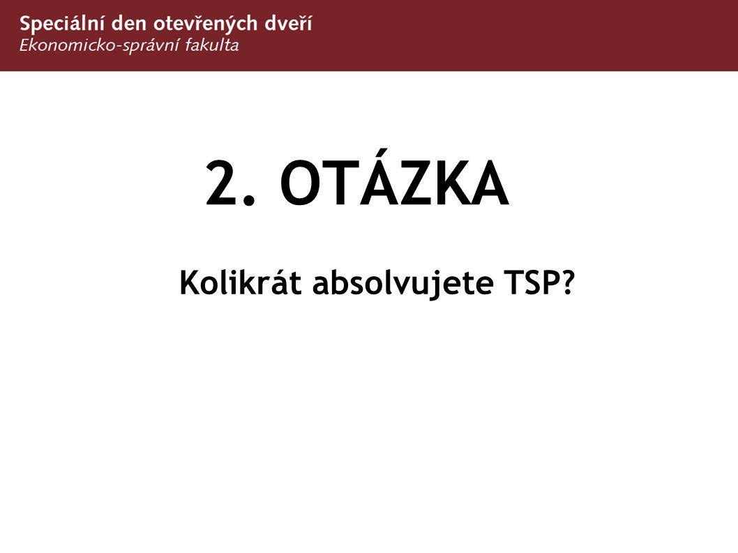 2. OTÁZKA Kolikrát absolvujete TSP?