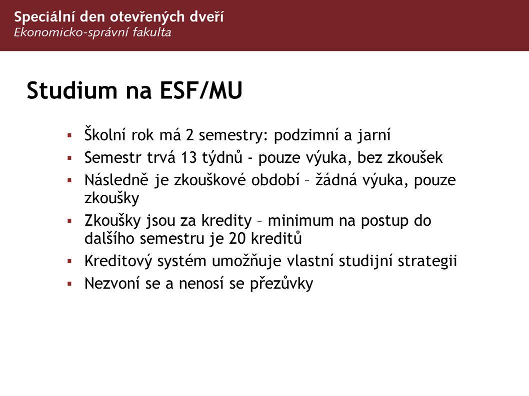 Studium na ESF/MU  Školní rok má 2 semestry: podzimní a jarní  Semestr trvá 13 týdnů - pouze výuka, bez zkoušek  Následně je zkouškové období – žád