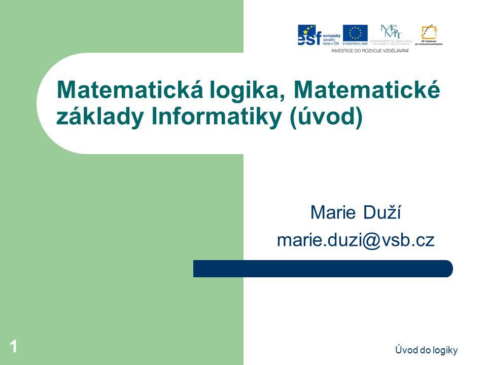Úvod do logiky2 Učební texty: http://www.cs.vsb.cz/duzi http://www.cs.vsb.cz/duzi Courses (Introduction to Logic), Mathematical Logic.