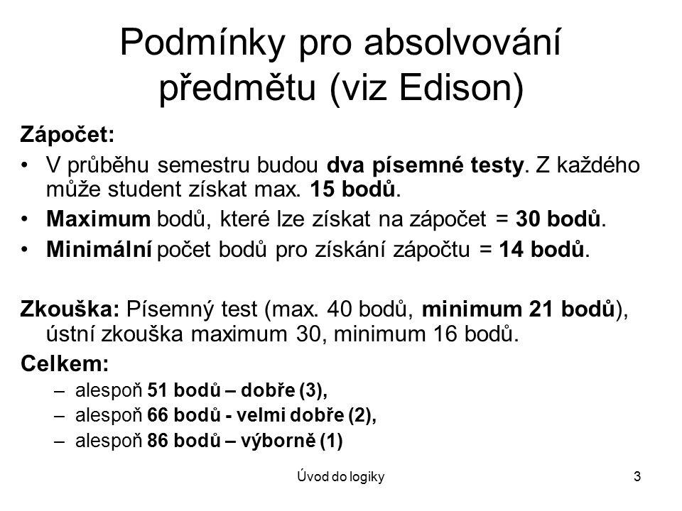Úvod do logiky3 Podmínky pro absolvování předmětu (viz Edison) Zápočet: V průběhu semestru budou dva písemné testy.