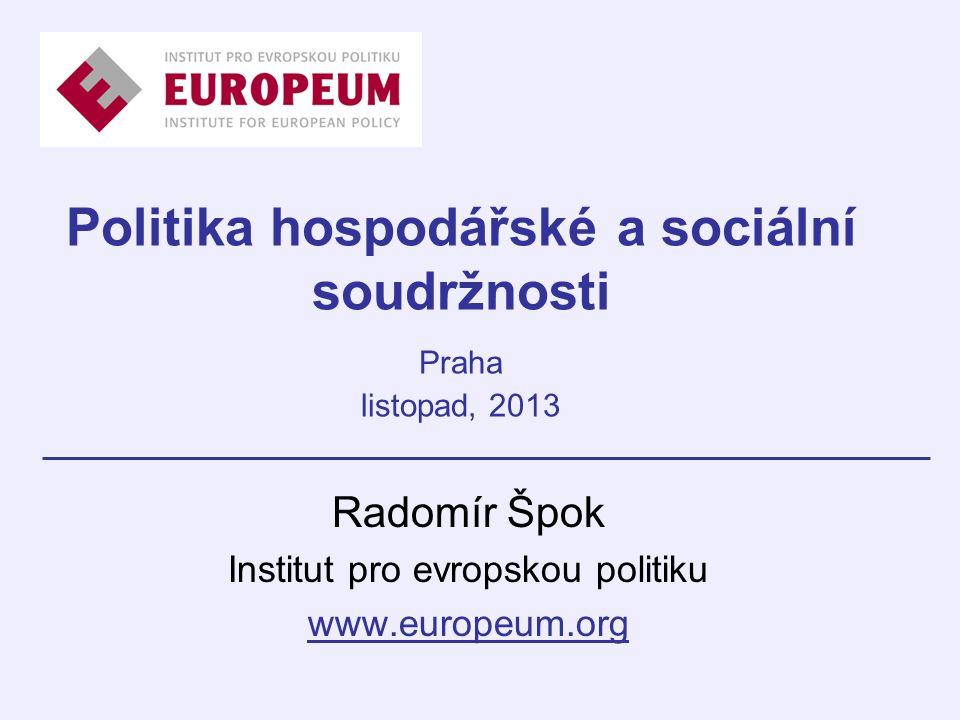 Politika hospodářské a sociální soudržnosti Praha listopad, 2013 Radomír Špok Institut pro evropskou politiku www.europeum.org