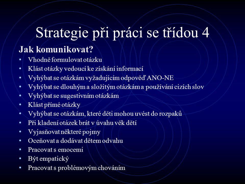 Strategie při práci se třídou 4 Jak komunikovat? Vhodně formulovat otázku Klást otázky vedoucí ke získání informací Vyhýbat se otázkám vyžadujícím odp