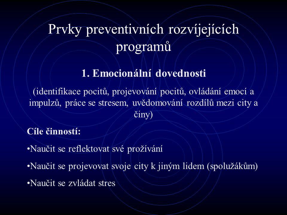 Prvky preventivních rozvíjejících programů 1. Emocionální dovednosti (identifikace pocitů, projevování pocitů, ovládání emocí a impulzů, práce se stre