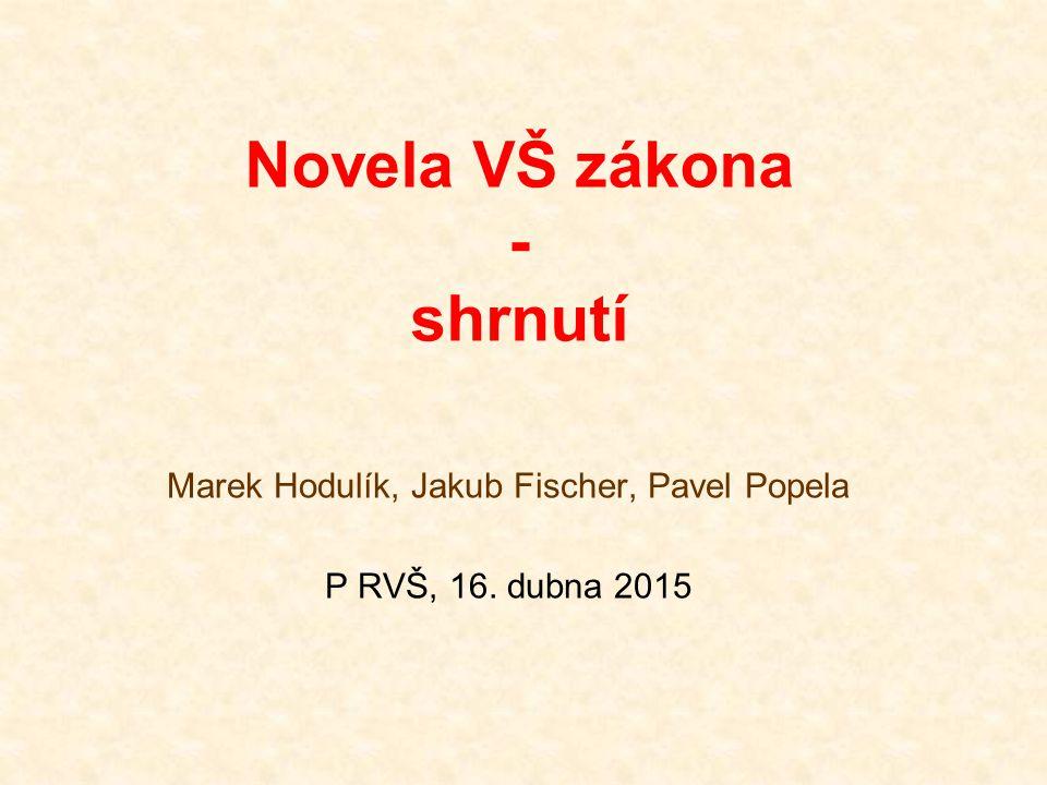 Novela VŠ zákona - shrnutí Marek Hodulík, Jakub Fischer, Pavel Popela P RVŠ, 16. dubna 2015