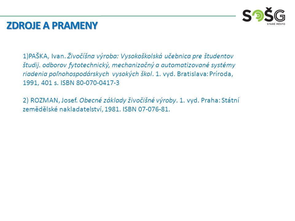 ZDROJE A PRAMENY 1)PAŠKA, Ivan. Živočíšna výroba: Vysokoškolská učebnica pre študentov študij. odborov fytotechnický, mechanizačný a automatizované sy