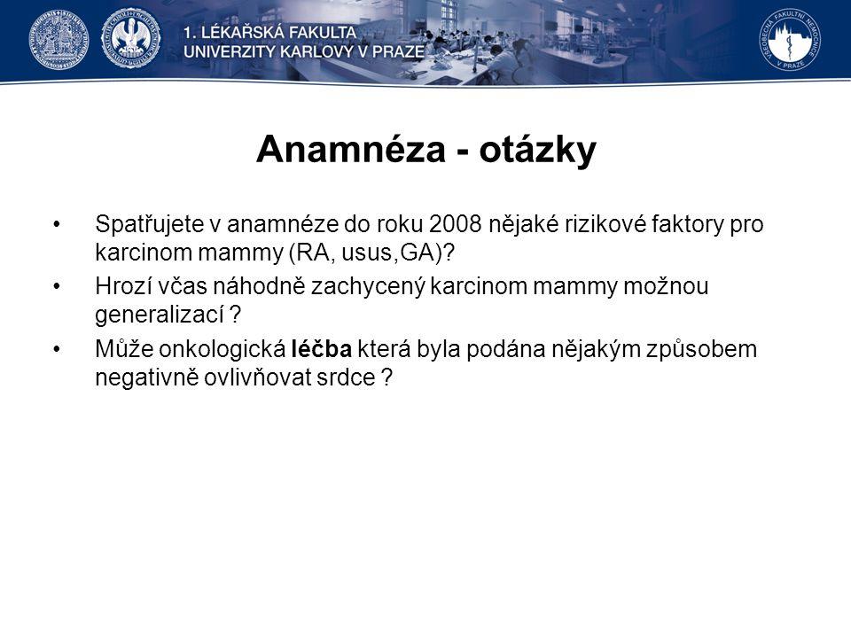 Anamnéza - otázky Spatřujete v anamnéze do roku 2008 nějaké rizikové faktory pro karcinom mammy (RA, usus,GA).