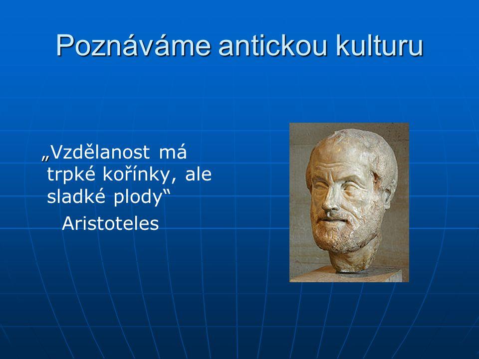 """Poznáváme antickou kulturu """" """"Vzdělanost má trpké kořínky, ale sladké plody Aristoteles"""