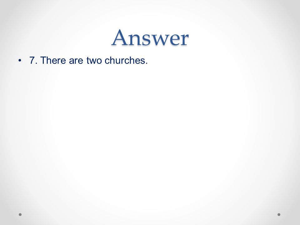 Answer 7. There are two churches.