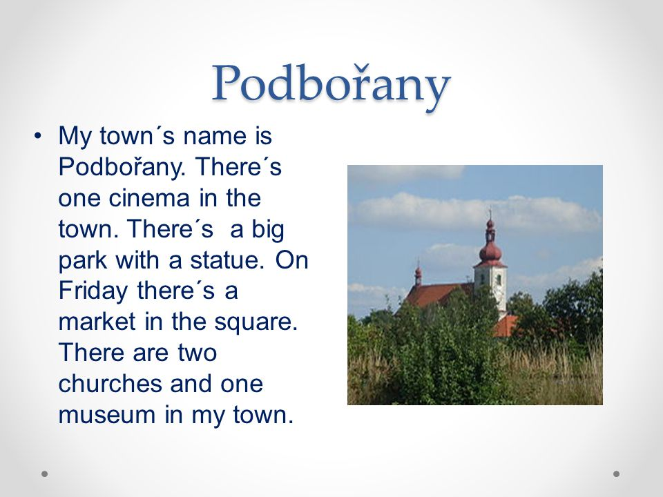 Podbořany My town´s name is Podbořany. There´s one cinema in the town.