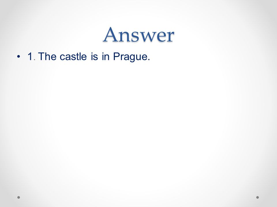 Answer 1. The castle is in Prague.