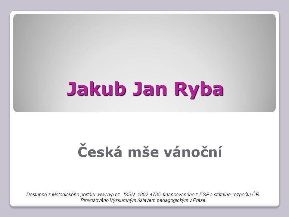 Jakub Jan Ryba Česká mše vánoční Dostupné z Metodického portálu www.rvp.cz, ISSN: 1802-4785, financovaného z ESF a státního rozpočtu ČR.