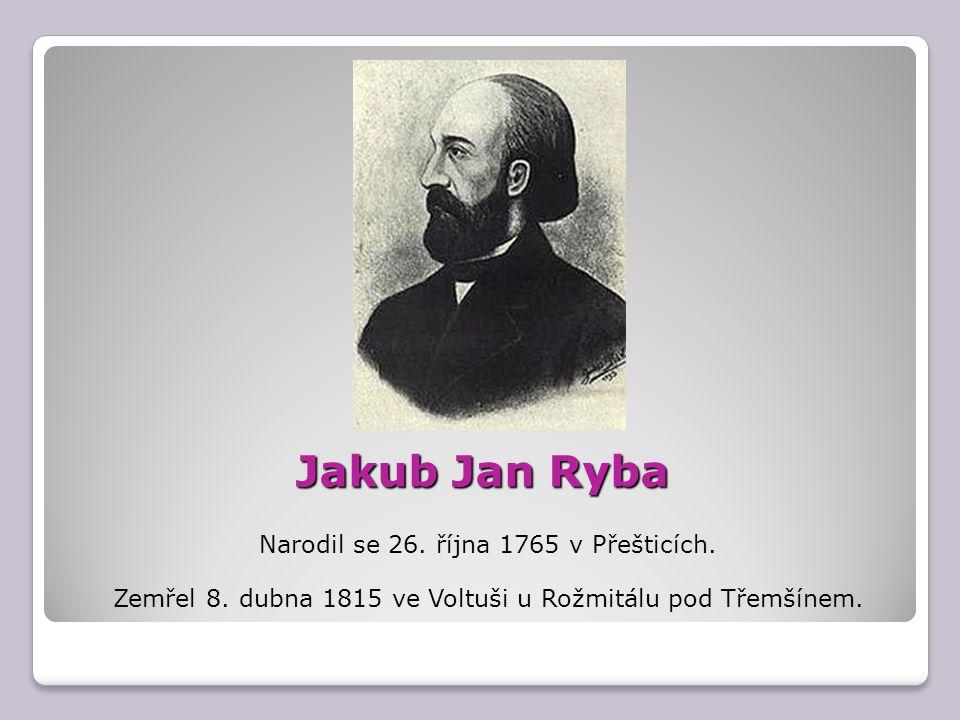 Jakub Jan Ryba Narodil se 26.října 1765 v Přešticích.