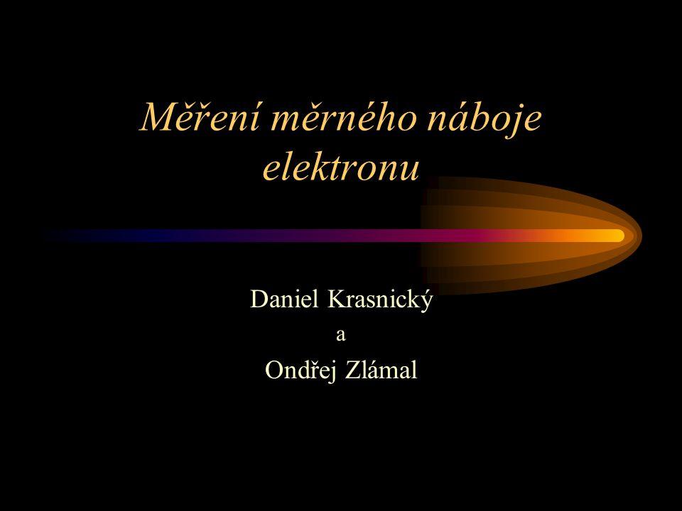 Měření měrného náboje elektronu Daniel Krasnický a Ondřej Zlámal