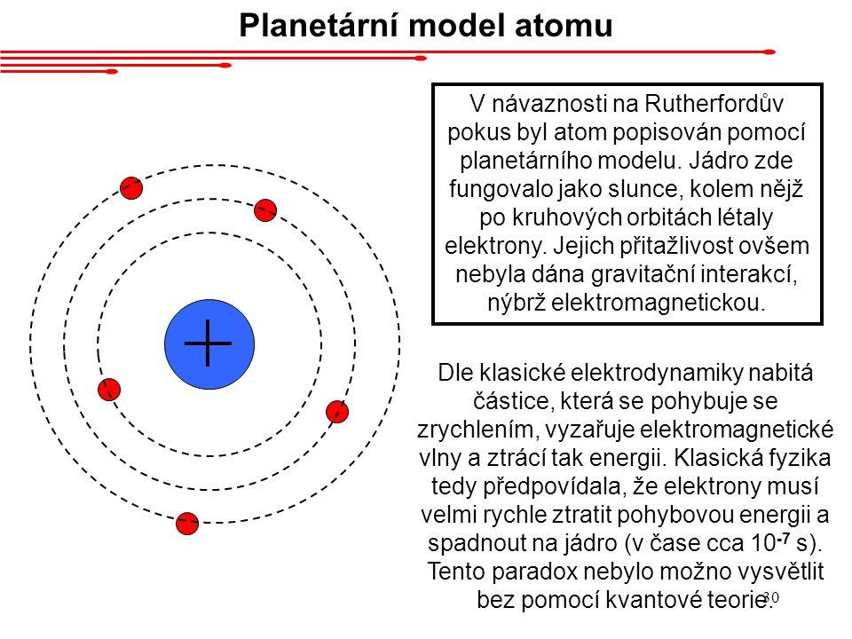 29 Chadwick (1932) hmotnost klidová energie střední doba života spin elektrický náboj g-faktor 1,836 m e 1,839 m e 938,272 MeV939,565 MeV > 10 32 let8