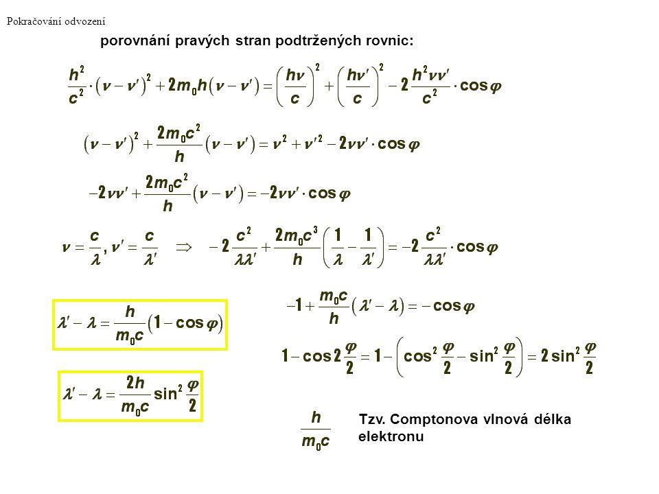 Výpočet Comptonův jev (rozptyl) Zákony zachování hybnosti: po umocnění a sečtení: stejnou veličinu vypočítáme ze zákona zachování energie: z relativis