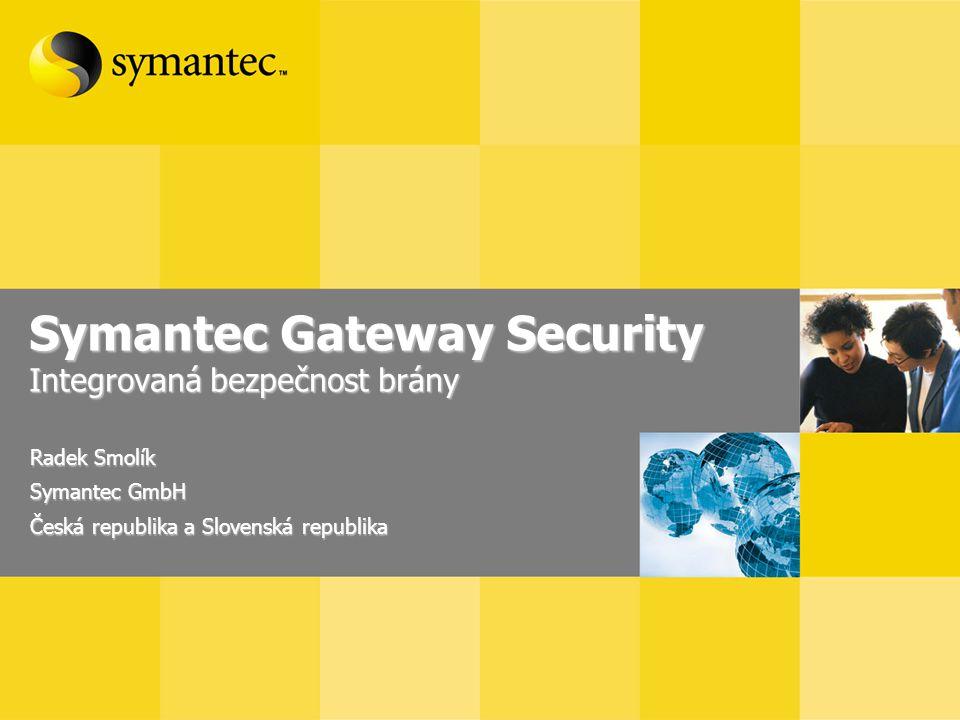 Symantec Gateway Security Integrovaná bezpečnost brány Radek Smolík Symantec GmbH Česká republika a Slovenská republika
