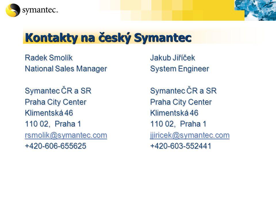 Kontakty na český Symantec Radek Smolík National Sales Manager Symantec ČR a SR Praha City Center Klimentská 46 110 02, Praha 1 rsmolik@symantec.com +