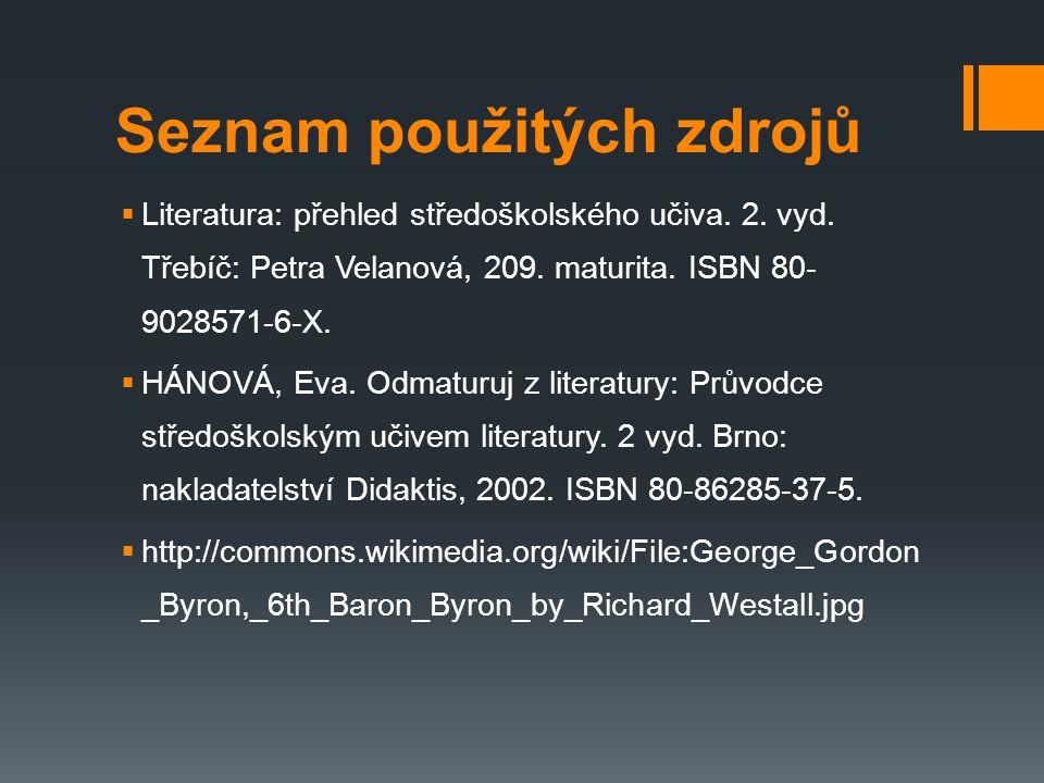 Seznam použitých zdrojů  Literatura: přehled středoškolského učiva. 2. vyd. Třebíč: Petra Velanová, 209. maturita. ISBN 80- 9028571-6-X.  HÁNOVÁ, Ev