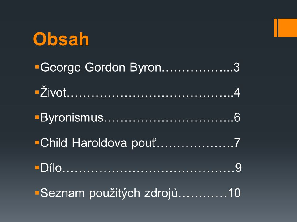 Obsah  George Gordon Byron……………...3  Život…………………………………..4  Byronismus…………………………..6  Child Haroldova pouť……………….7  Dílo……………………………………9  Seznam p