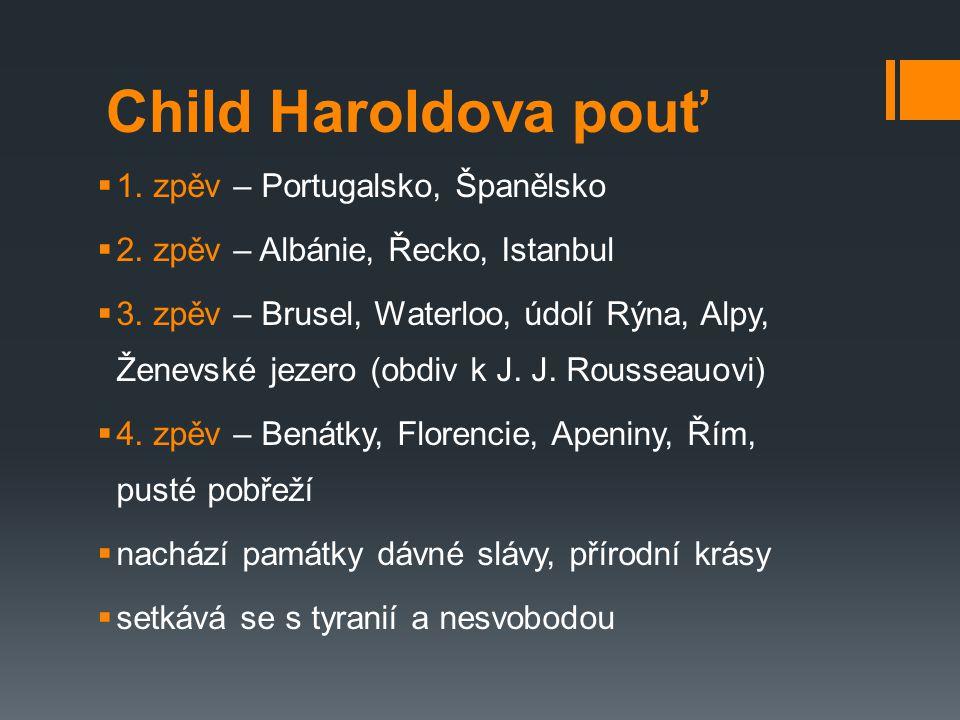 Child Haroldova pouť  1. zpěv – Portugalsko, Španělsko  2. zpěv – Albánie, Řecko, Istanbul  3. zpěv – Brusel, Waterloo, údolí Rýna, Alpy, Ženevské