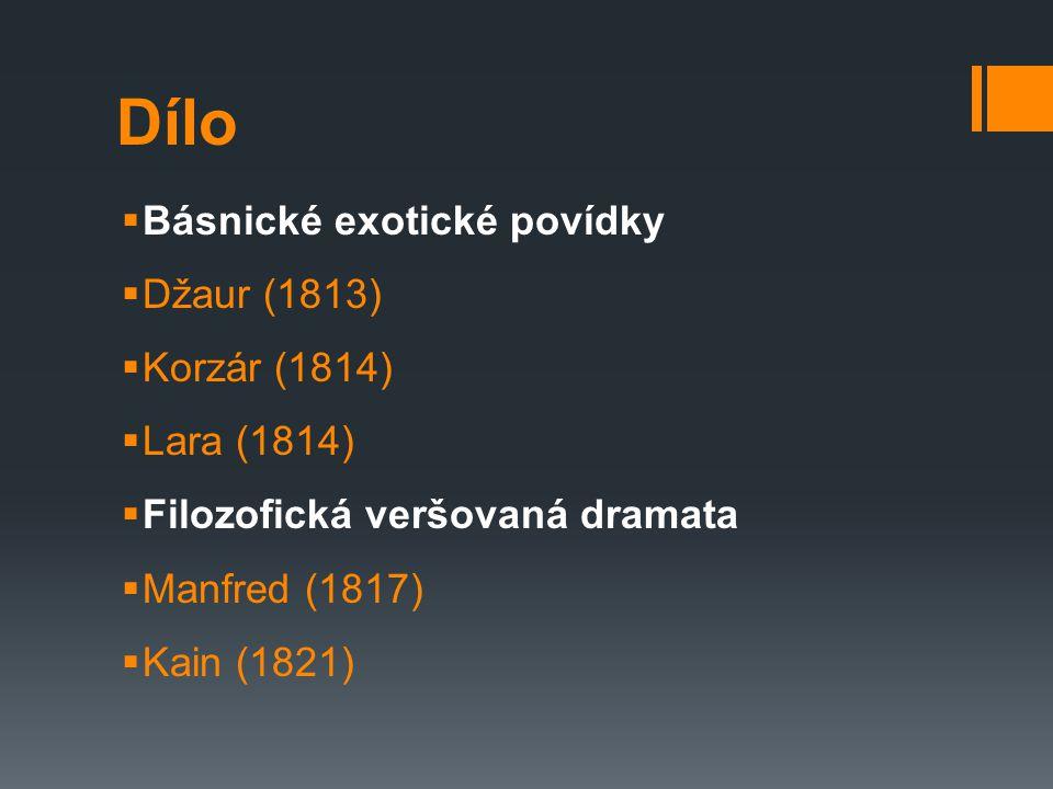 Dílo  Básnické exotické povídky  Džaur (1813)  Korzár (1814)  Lara (1814)  Filozofická veršovaná dramata  Manfred (1817)  Kain (1821)