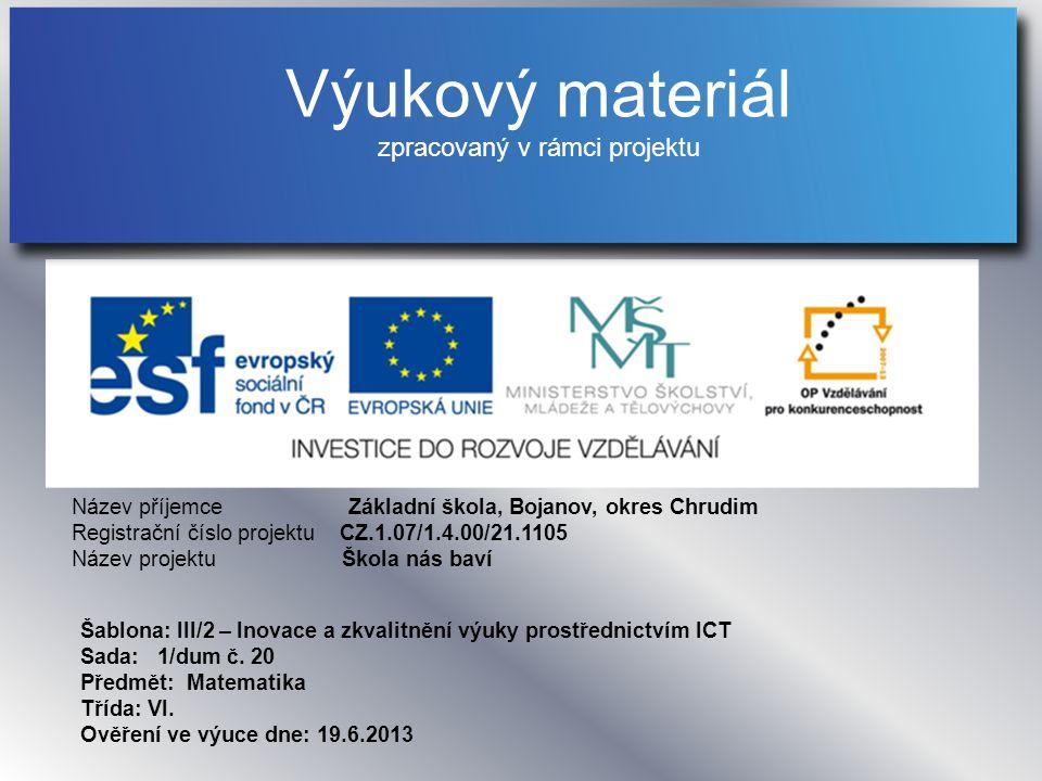 Název příjemce Základní škola, Bojanov, okres Chrudim Registrační číslo projektu CZ.1.07/1.4.00/21.1105 Název projektu Škola nás baví Šablona:III/2 – Inovace a zkvalitnění výuky prostřednictvím ICT Sada: 1/dum č.