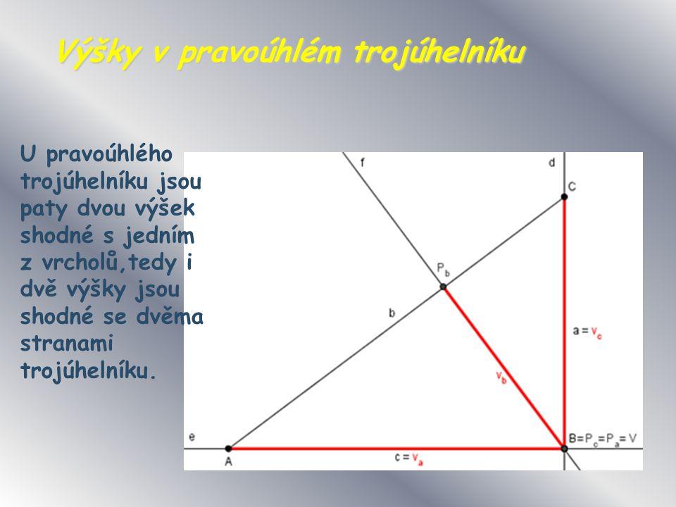 Výšky v pravoúhlém trojúhelníku U pravoúhlého trojúhelníku jsou paty dvou výšek shodné s jedním z vrcholů,tedy i dvě výšky jsou shodné se dvěma stranami trojúhelníku.