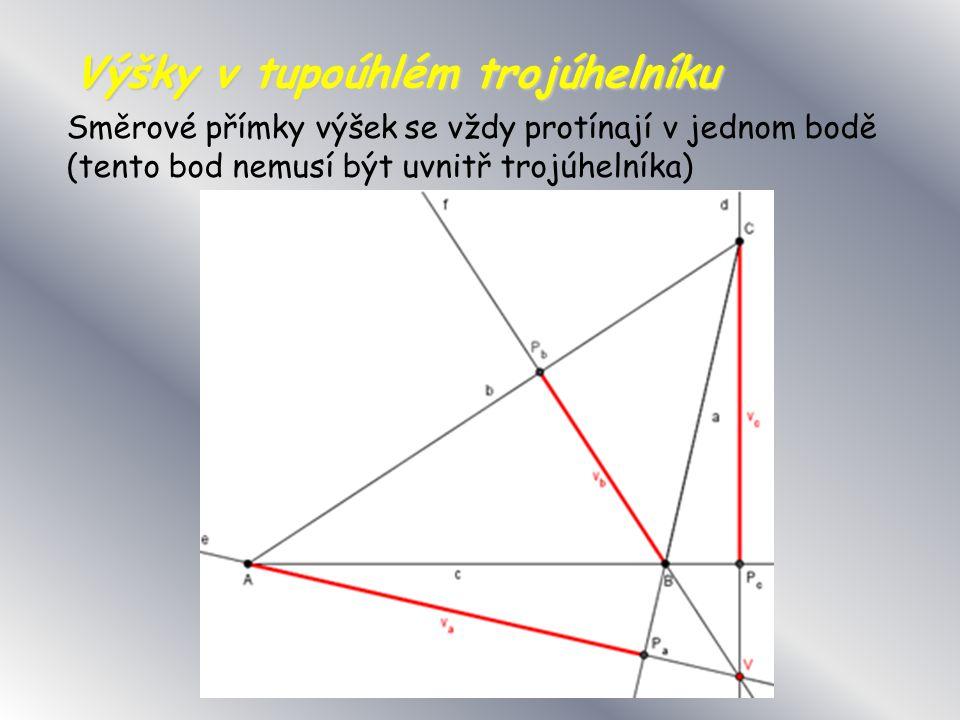 Výšky v tupoúhlém trojúhelníku Směrové přímky výšek se vždy protínají v jednom bodě (tento bod nemusí být uvnitř trojúhelníka)