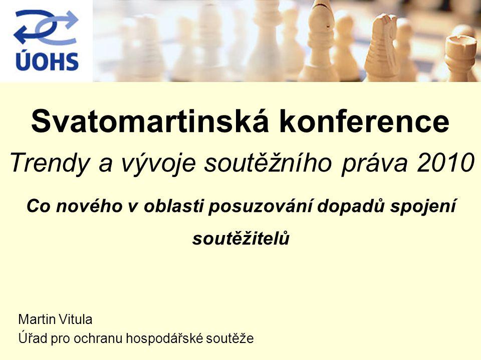 Svatomartinská konference Trendy a vývoje soutěžního práva 2010 Co nového v oblasti posuzování dopadů spojení soutěžitelů Martin Vitula Úřad pro ochra