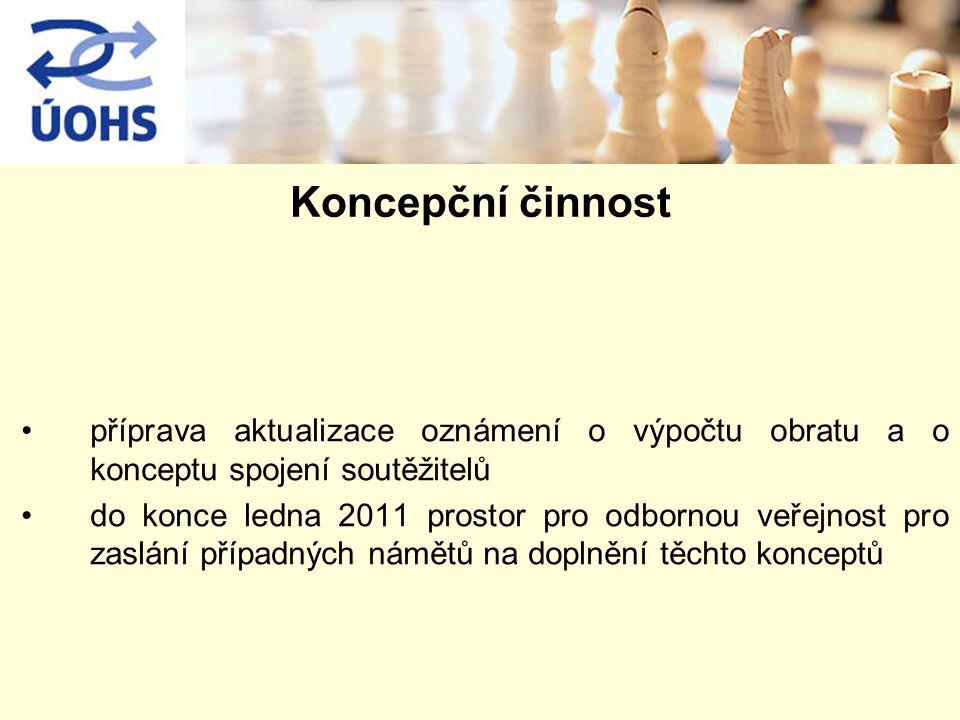Koncepční činnost příprava aktualizace oznámení o výpočtu obratu a o konceptu spojení soutěžitelů do konce ledna 2011 prostor pro odbornou veřejnost p