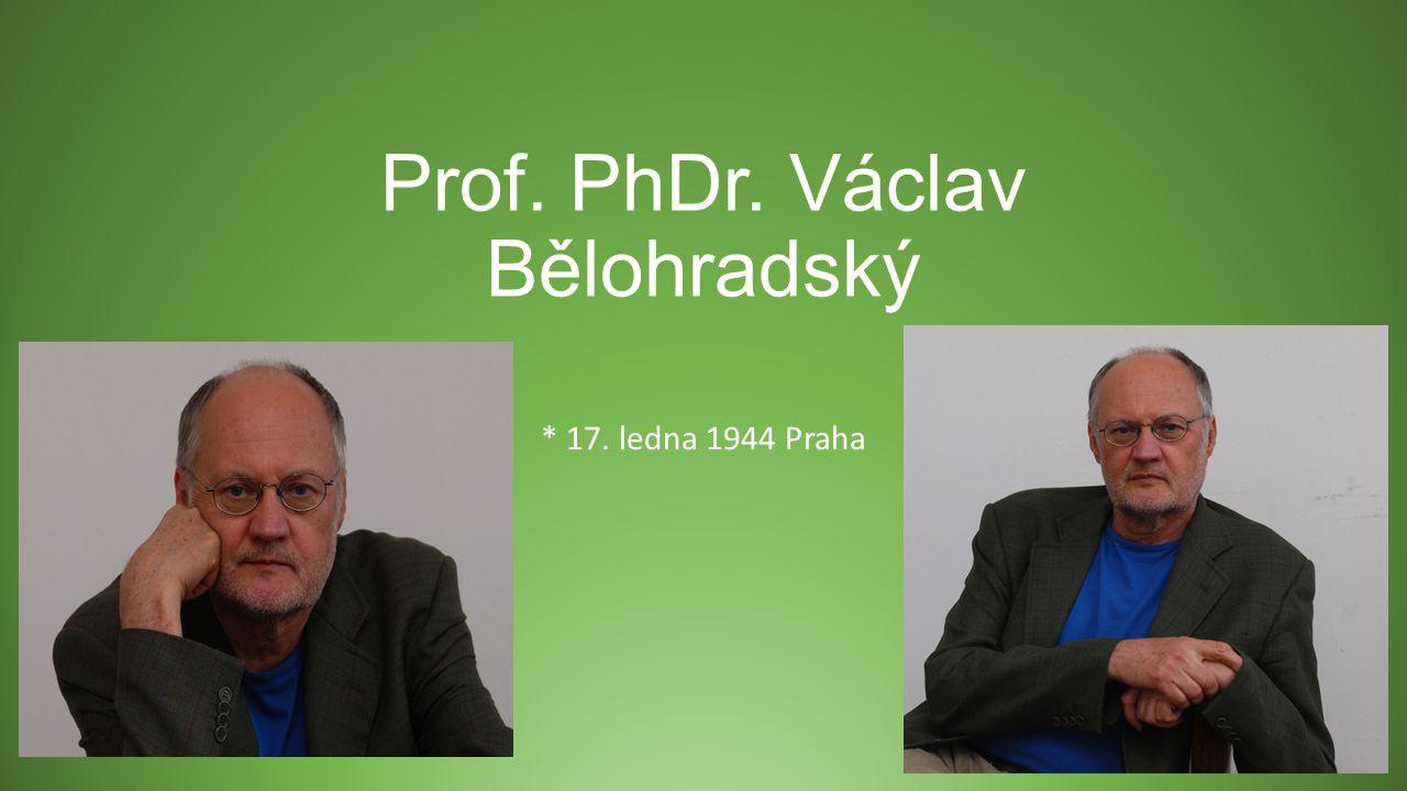 Prof. PhDr. Václav Bělohradský * 17. ledna 1944 Praha