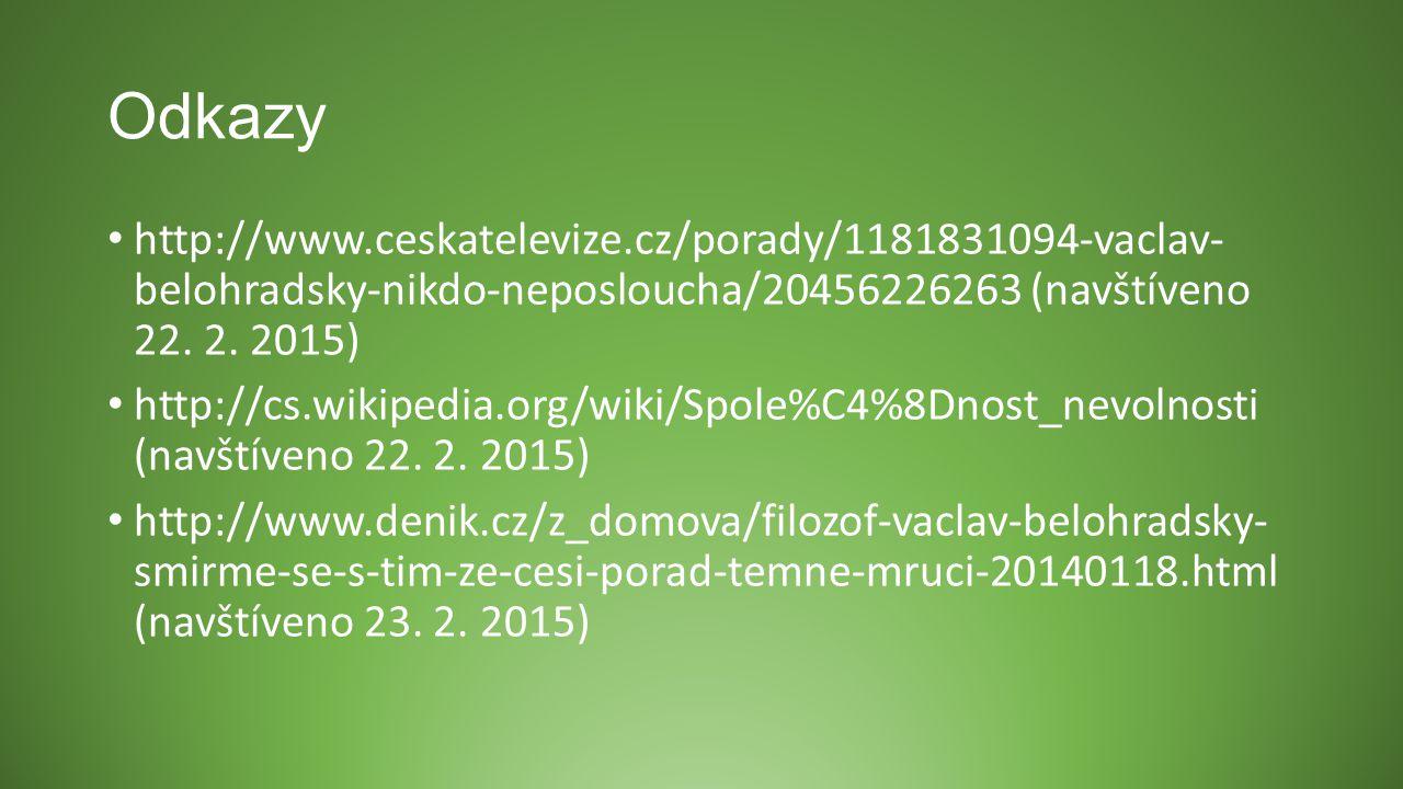 Odkazy http://www.ceskatelevize.cz/porady/1181831094-vaclav- belohradsky-nikdo-neposloucha/20456226263 (navštíveno 22. 2. 2015) http://cs.wikipedia.or