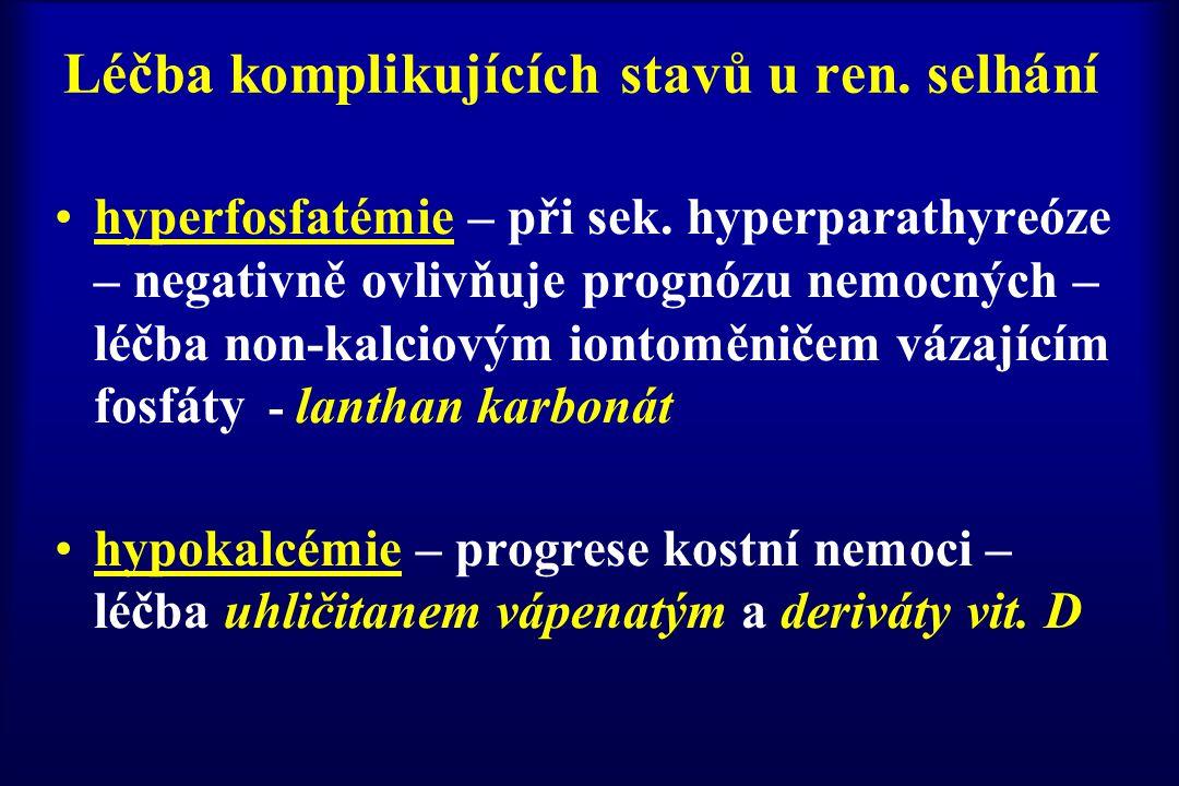 Léčba komplikujících stavů u ren. selhání hyperfosfatémie – při sek. hyperparathyreóze – negativně ovlivňuje prognózu nemocných – léčba non-kalciovým