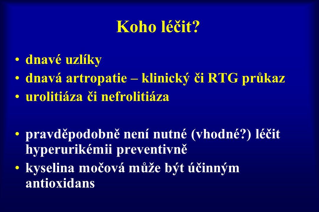 Koho léčit? dnavé uzlíky dnavá artropatie – klinický či RTG průkaz urolitiáza či nefrolitiáza pravděpodobně není nutné (vhodné?) léčit hyperurikémii p