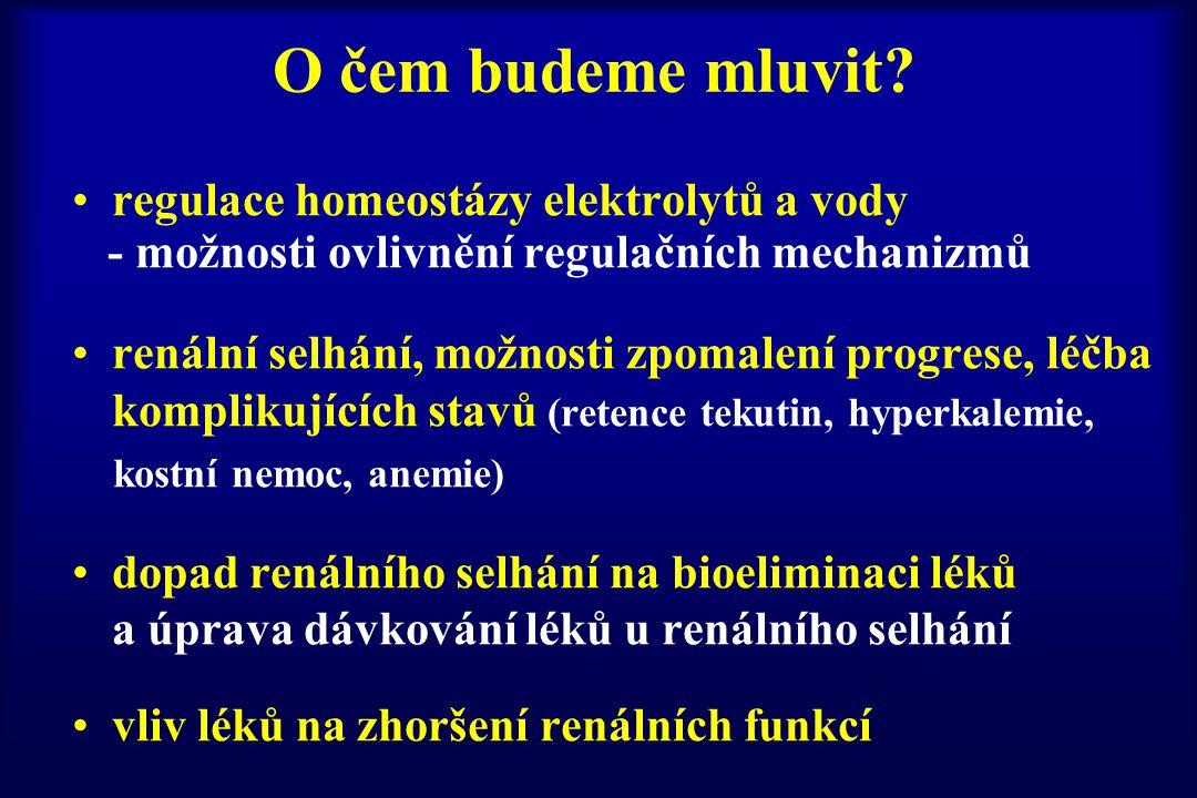 O čem budeme mluvit? regulace homeostázy elektrolytů a vody - možnosti ovlivnění regulačních mechanizmů renální selhání, možnosti zpomalení progrese,