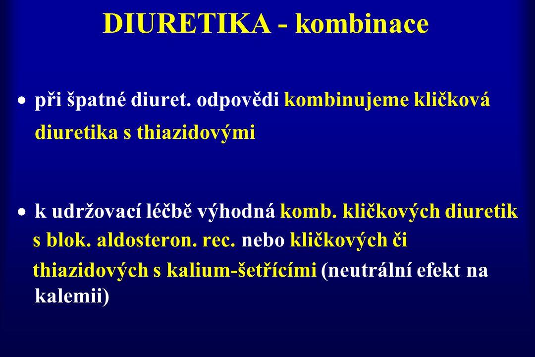 DIURETIKA - kombinace  při špatné diuret. odpovědi kombinujeme kličková diuretika s thiazidovými  k udržovací léčbě výhodná komb. kličkových diureti