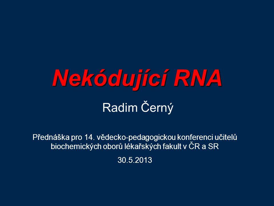 Nekódující RNA Radim Černý Přednáška pro 14.
