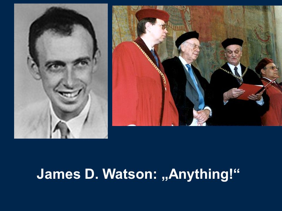 "James D. Watson: ""Anything!"