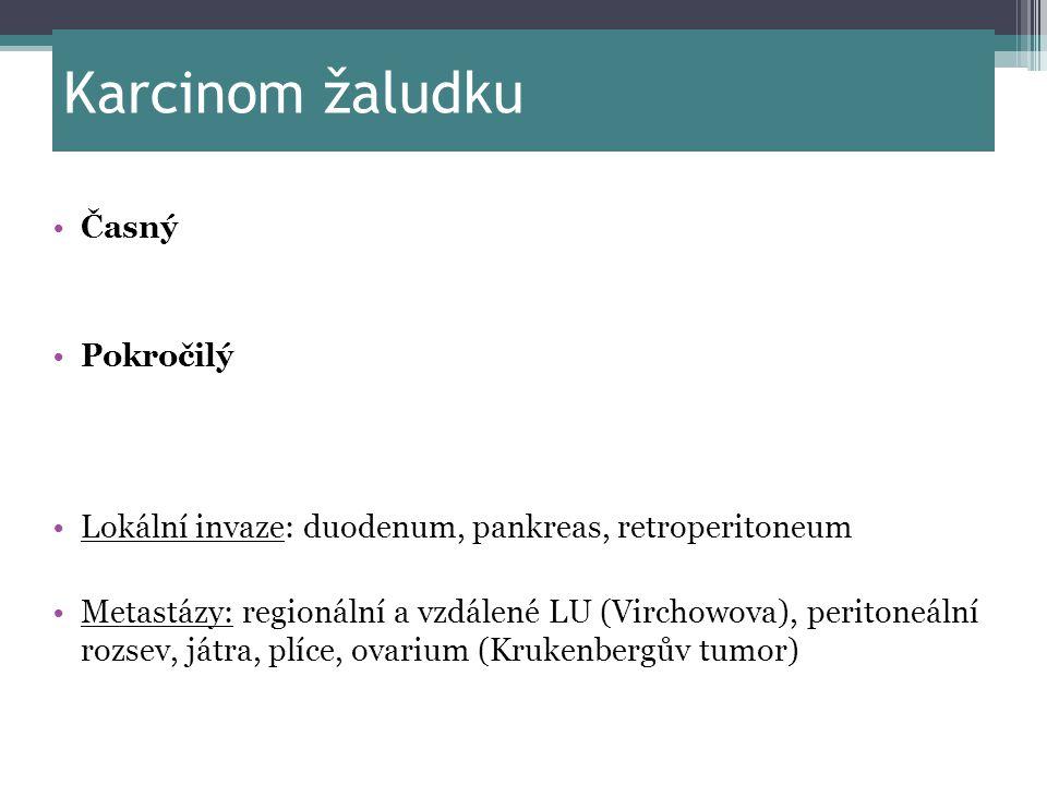 Karcinom žaludku Časný Pokročilý Lokální invaze: duodenum, pankreas, retroperitoneum Metastázy: regionální a vzdálené LU (Virchowova), peritoneální ro