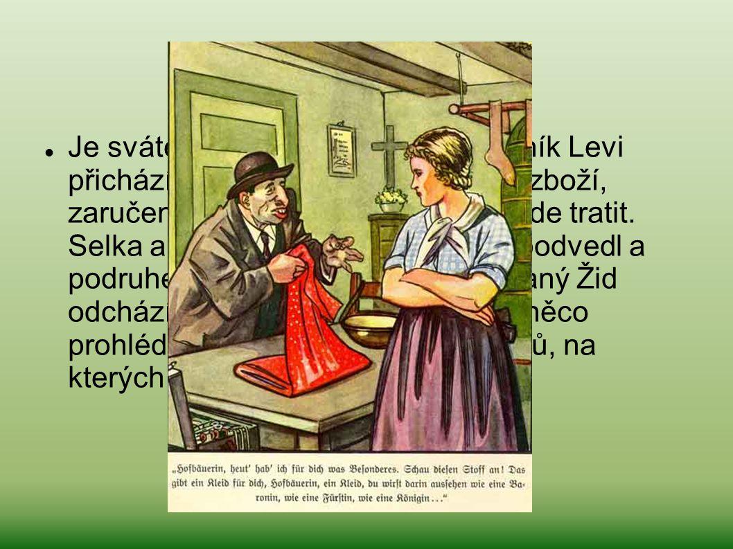 Je sváteční večer. Židovský hauzírník Levi přichází k selce a nabízí své prima zboží, zaručeně levné, sám prý na tom bude tratit. Selka ale odmítá - j