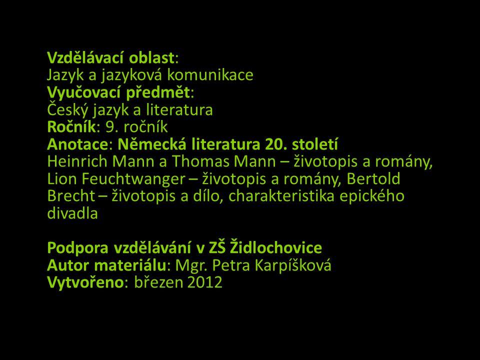 Vzdělávací oblast: Jazyk a jazyková komunikace Vyučovací předmět: Český jazyk a literatura Ročník: 9. ročník Anotace: Německá literatura 20. století H
