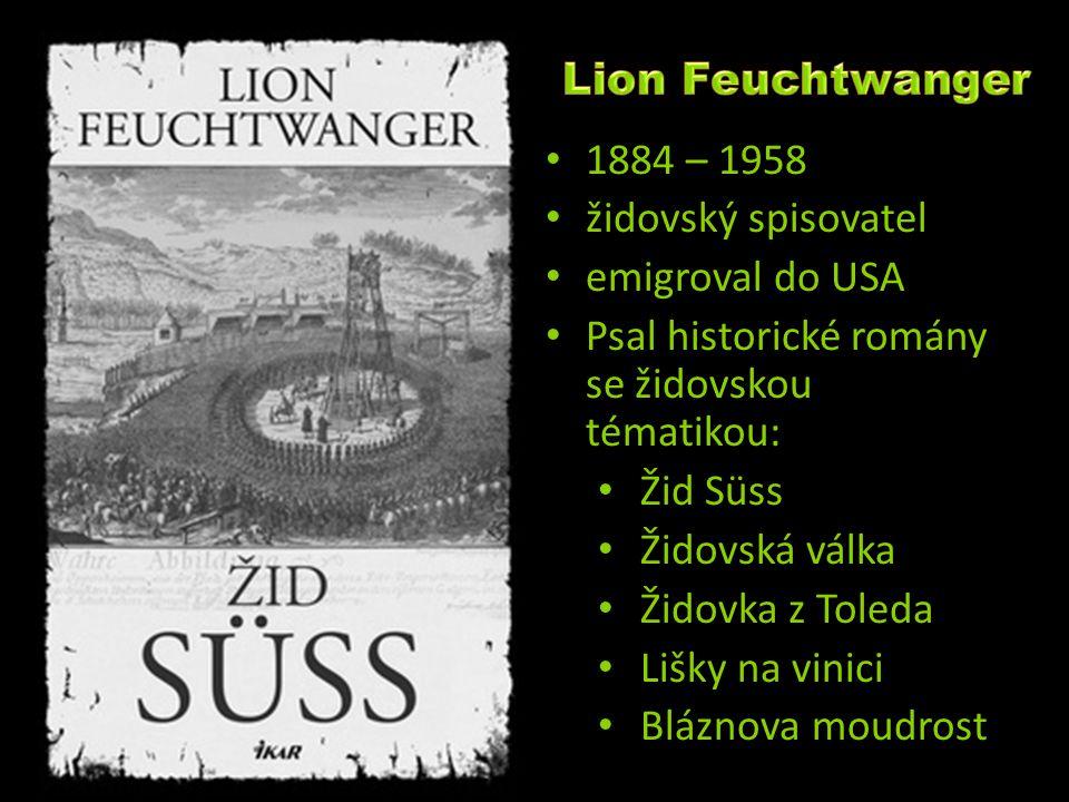 1884 – 1958 židovský spisovatel emigroval do USA Psal historické romány se židovskou tématikou: Žid Süss Židovská válka Židovka z Toleda Lišky na vini