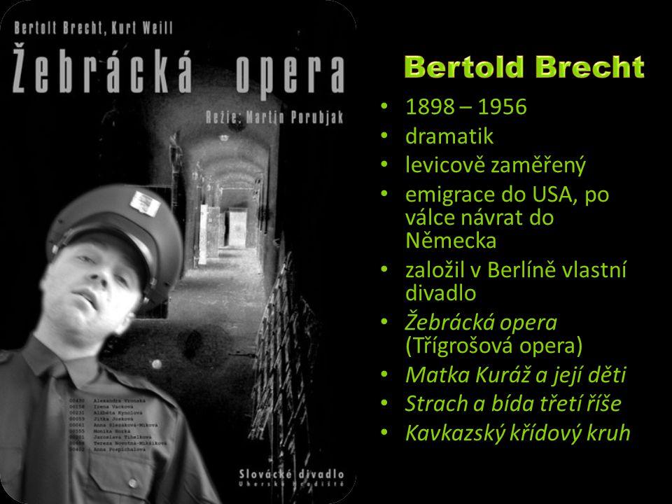 1898 – 1956 dramatik levicově zaměřený emigrace do USA, po válce návrat do Německa založil v Berlíně vlastní divadlo Žebrácká opera (Třígrošová opera)