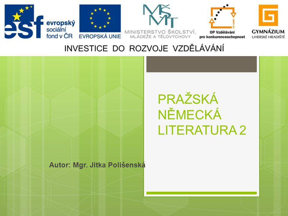 PRAŽSKÁ NĚMECKÁ LITERATURA 2 Autor: Mgr. Jitka Polišenská