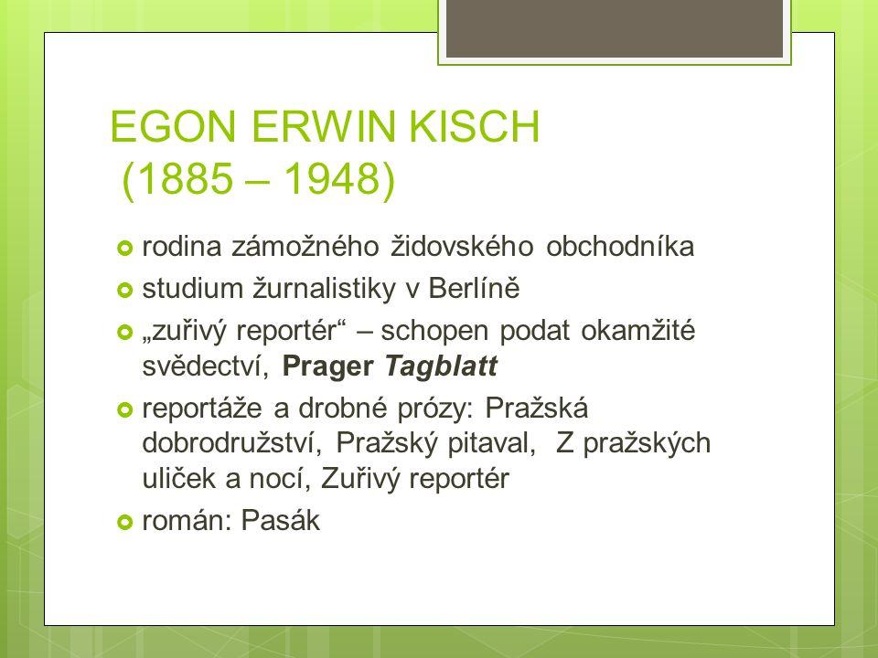 """EGON ERWIN KISCH (1885 – 1948)  rodina zámožného židovského obchodníka  studium žurnalistiky v Berlíně  """"zuřivý reportér"""" – schopen podat okamžité"""